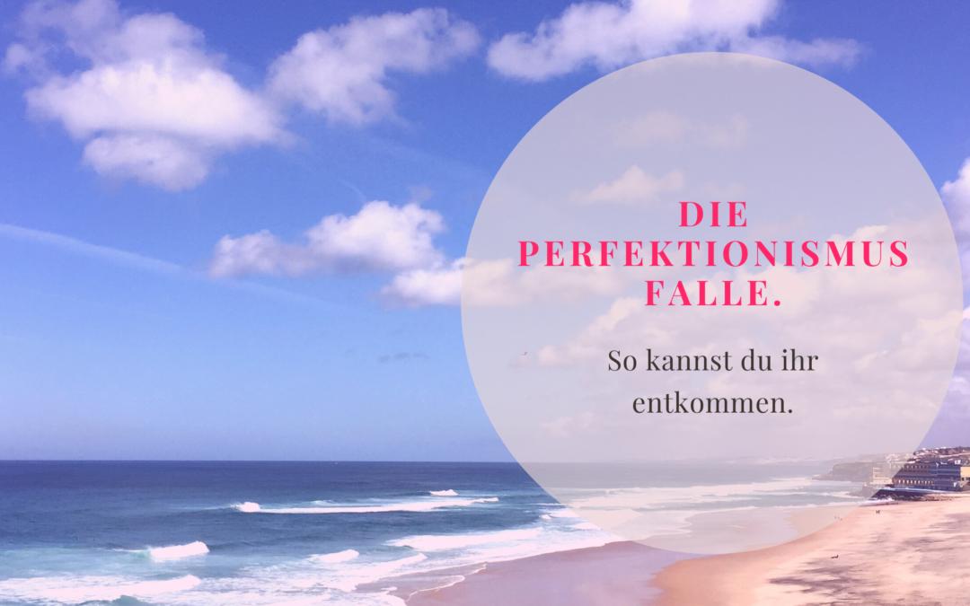 Die Perfektionismus-Falle. So kannst du ihr entkommen.