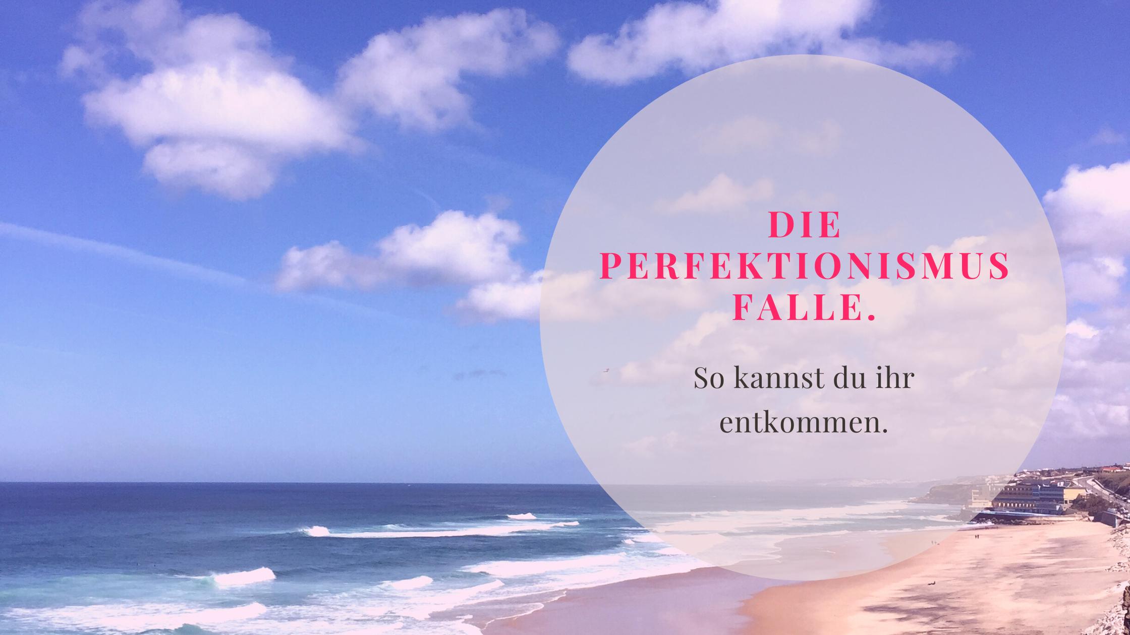 Die Perfektionismus Falle