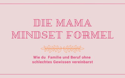 Die Mama Mindset Formel – Wie du dich selbst nach vorne denkst