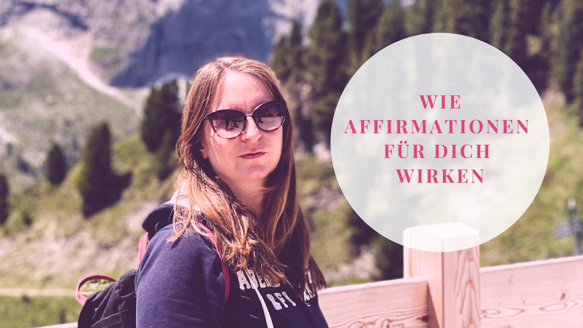 Bild zeigt Frau in den Bergen mit Titel: Wie Affirmationen für dich wirke.
