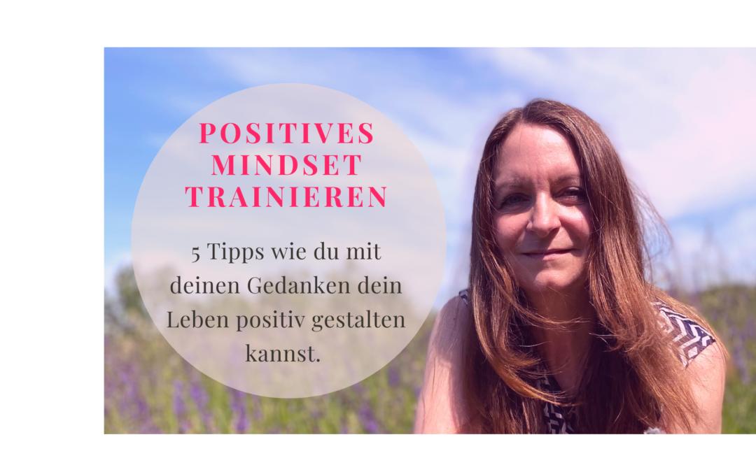 Positives Mindset trainieren- 5 Tipps